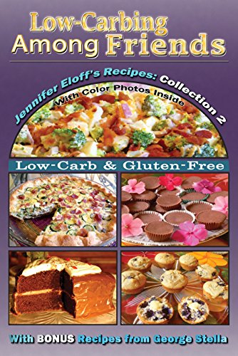 Low-Carbing Among Friends, Jennifer's Eloff's Recipe Collection-2: 100% Gluten-free, Low-carb, Atkins-friendly, Wheat-free, Sugar-Free, Recipes, Bestseller Diet Cookbook series by Jennifer Eloff, George Stella