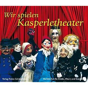 Wir spielen Kasperletheater (Werkbücher für Kinder, Eltern und Erzieher)