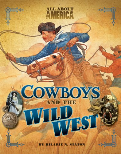 All About America: Cowboys and the Wild West, Hilarie N. Staton