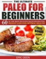 Paleo For Beginners: 60 Irresistible Paleo Recipes for Weight loss and Optimal Health You Wish You Knew (Paleo Diet For Beginners, Paleo, Paleo Cookbook, Paleo Diet, Paleo For Beginners)