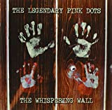 The Whispering Wall by Legendary Pink Dots (2004-05-11)