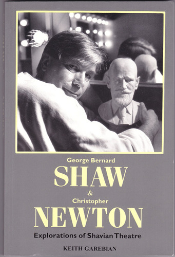 George Bernard Shaw and Christopher Newton: Explorations of Shavian Theatre, Garebian, Keith