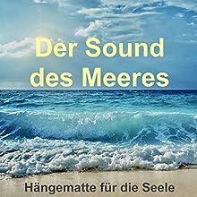 Der Sound des Meeres - Hängematte für die Seele: Meeresrauschen (ohne Musik) zur Entspannung von Körper und Geist Hörbuch von Yella A. Deeken Gesprochen von:  N.N.