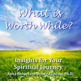 img - for What is Worth While? Insights for Your Spiritual Journey book / textbook / text book