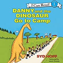 Danny and the Dinosaur Go to Camp (       UNABRIDGED) by Syd Hoff Narrated by Lewis Grosso