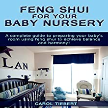 Feng Shui for Your Baby Nursery: A Complete Guide to Preparing Your Baby's Room Using Feng Shui to Achieve Balance and Harmony! (       UNABRIDGED) by Carol Tiebert Narrated by Millian Quinteros