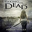 Taking on the Dead: The Famished Trilogy, Book 1 (       UNABRIDGED) by Annie Walls Narrated by Amy Barron Smolinski