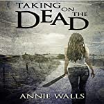 Taking on the Dead: The Famished Trilogy, Book 1 | Annie Walls