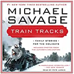 Train Tracks: Family Stories for the Holidays | Michael Savage