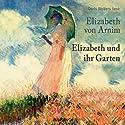 Elizabeth und ihr Garten Hörbuch von Elizabeth von Arnim Gesprochen von: Doris Wolters