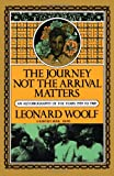Leonard Sidney Woolf The Journey, Not the Arrival, Matters: An Autobiography of the Years 1939 to 1969 (Harvest Book; Hb 323)