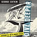 Dive Deeper: Journeys with Moby-Dick  (       UNABRIDGED) by George Cotkin Narrated by James Conlan