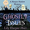 Ghostly Issues: A Harper Harlow Mystery, Volume 2 Audiobook by Lily Harper Hart Narrated by Angel Clark