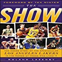 The Show: The Inside Story of the Spectacular Los Angeles Lakers in the Words of Those Who Lived It (       UNABRIDGED) by Roland Lazenby Narrated by uncredited