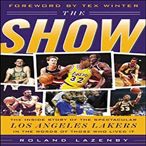 The Show: The Inside Story of the Spectacular Los Angeles Lakers in the Words of Those Who Lived It | [Roland Lazenby]