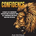 Confidence: Ultimate Self-Confidence: Discover How to Increase Your Self Confidence and Reach Your True Potential Audiobook by Ace McCloud Narrated by Joshua Mackey