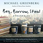 Beg, Borrow, Steal: A Writer's Life | Michael Greenberg