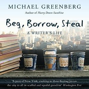 Beg, Borrow, Steal: A Writer's Life | [Michael Greenberg]