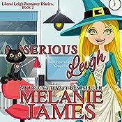 Serious Leigh: Literal Leigh Romance Diaries, Book 2 | Melanie James