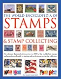 img - for The World Encyclopedia of Stamps & Stamp Collecting: The Ultimate Illustrated Reference To Over 3000 Of The World'S Best Stamps, And A Professional ... And Perfecting A Spectacular Collection book / textbook / text book