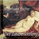 Der Zauberlehrling: Balladen und Gedichte Hörbuch von Johann Wolfgang von Goethe, Friedrich Schiller, Ludwig Uhland Gesprochen von: Eberhard Esche