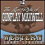 Last Ride of Gunplay Maxwell   Wayne D. Overholser