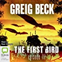 The First Bird, Episode 3 (       UNABRIDGED) by Greig Beck Narrated by Sean Mangan