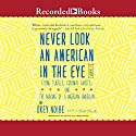 Never Look an American in the Eye: A Memoir of Flying Turtles, Colonial Ghosts, and the Making of a Nigerian American Audiobook by Okey Ndibe Narrated by Peter Jay Fernandez