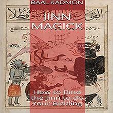 Jinn Magick: How to Bind the Jinn to Do Your Bidding | Livre audio Auteur(s) : Baal Kadmon Narrateur(s) :  Resheph