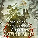 Two Tales of the Iron Druid Chronicles (       UNABRIDGED) by Kevin Hearne Narrated by Luke Daniels