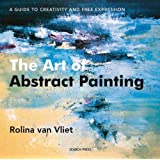 "The Art of Abstract Painting: A Guide to Creativity and Free Expressionvon ""Rolina Van Vliet"""