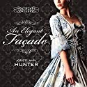 An Elegant Façade: Hawthorne House, Book 2 Audiobook by Kristi Ann Hunter Narrated by Charlotte Anne Dore