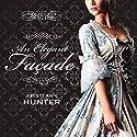 An Elegant Façade: Hawthorne House, Book 2 Audiobook by Kristi Ann Hunter Narrated by Charlotte Anne Dore