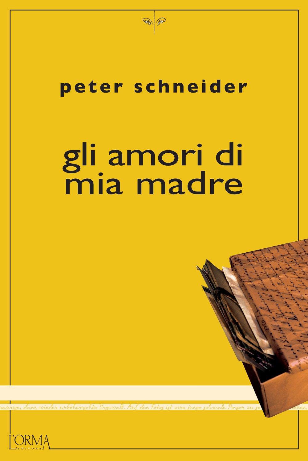 Peter Schneider - Gli amori di mia madre