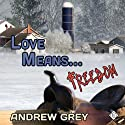 Love Means Freedom (       UNABRIDGED) by Andrew Grey Narrated by Sean Crisden