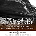 Mesa Verde: The History of the Ancient Pueblo Settlement (       UNABRIDGED) by Charles River Editors, Jesse Harasta Narrated by Steve Toner