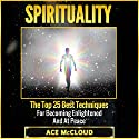Spirituality: The Top 25 Best Techniques for Becoming Enlightened and at Peace Audiobook by Ace McCloud Narrated by Joshua Mackey