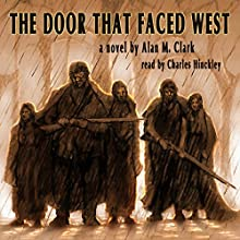 The Door That Faced West (       UNABRIDGED) by Alan M. Clark Narrated by Charles Hinckley