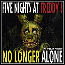 No Longer Alone: Five Nights at Freddy's Fan Fiction Audiobook by  Two Sovereigns Publishing Narrated by Jerrod Barth