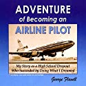 Adventure of Becoming an Airline Pilot Audiobook by George Flavell Narrated by Eric Kramer