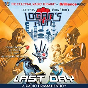 William F. Nolan's Logan's Run - Last Day: A Radio Dramatization | [Paul J. Salamoff]