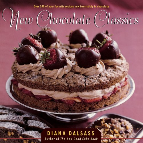 New Chocolate Classics: Over 100 of Your Favorite Recipes Now Irresistibly in Chocolate