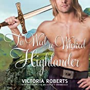 To Wed a Wicked Highlander: Bad Boys of the Highlands, Book 3 | Victoria Roberts