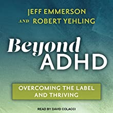 Beyond ADHD: Overcoming the Label and Thriving | Livre audio Auteur(s) : Jeff Emmerson, Robert Yehling Narrateur(s) : David Colacci