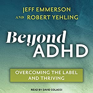 Beyond ADHD: Overcoming the Label and Thriving Hörbuch von Jeff Emmerson, Robert Yehling Gesprochen von: David Colacci