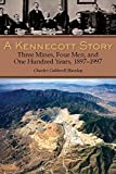 img - for A Kennecott Story: Three Mines, Four Men, and One Hundred Years, 1887-1997 book / textbook / text book