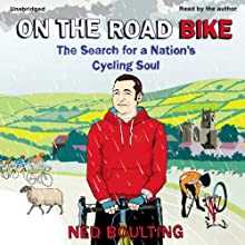 On the Road Bike (       UNABRIDGED) by Ned Boulting Narrated by Ned Boulting