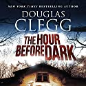 The Hour Before the Dark Audiobook by Douglas Clegg Narrated by A.T. Chandler