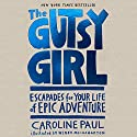 The Gutsy Girl: Escapades for Your Life of Epic Adventure Audiobook by Caroline Paul Narrated by Tara Sands
