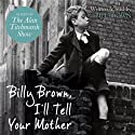 Billy Brown, I'll Tell Your Mother Audiobook by Bill Brown Narrated by Bill Brown